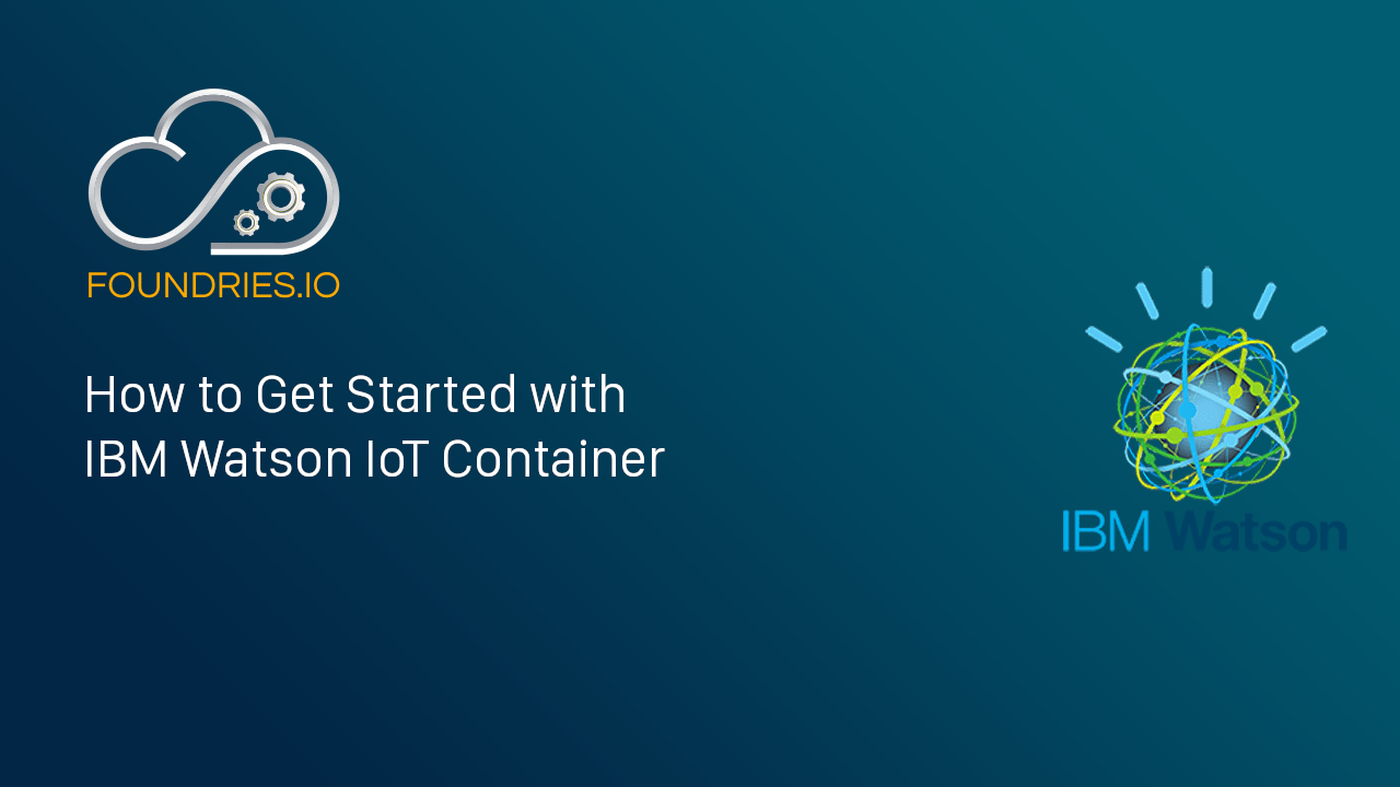 How to Get Started with IBM Watson IoT Container